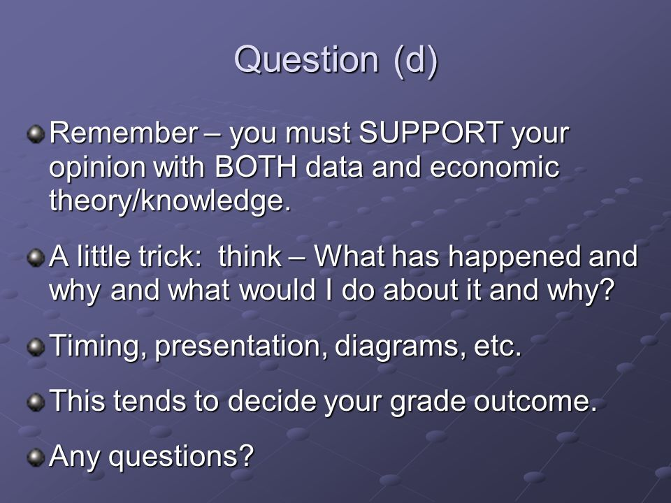 Question (d) Remember – you must SUPPORT your opinion with BOTH data and economic theory/knowledge.