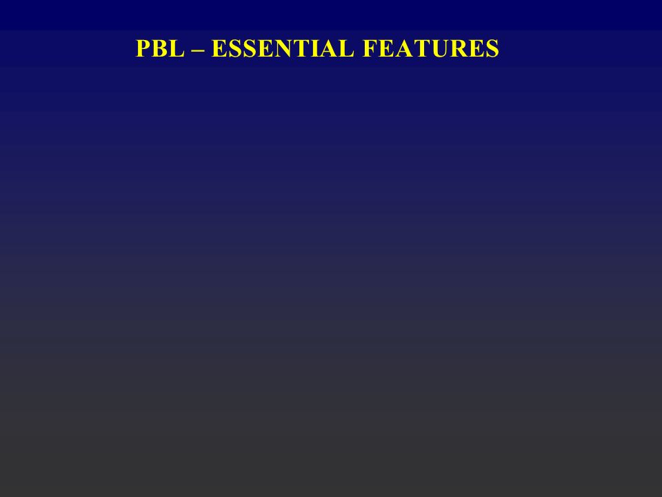 PBL – ESSENTIAL FEATURES