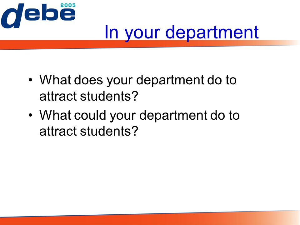 In your department What does your department do to attract students.