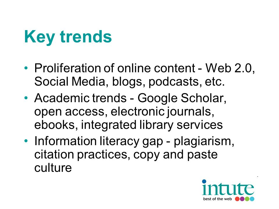 Key trends Proliferation of online content - Web 2.0, Social Media, blogs, podcasts, etc.