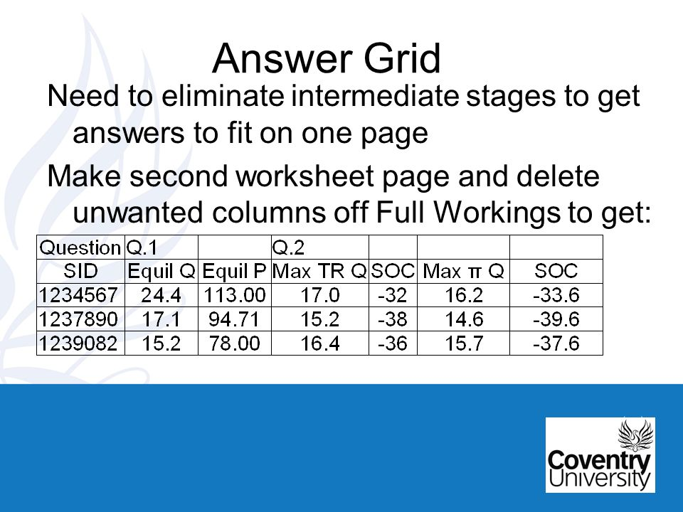 Answer Grid Need to eliminate intermediate stages to get answers to fit on one page Make second worksheet page and delete unwanted columns off Full Workings to get: