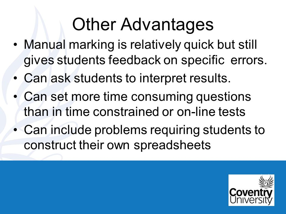 Other Advantages Manual marking is relatively quick but still gives students feedback on specific errors.