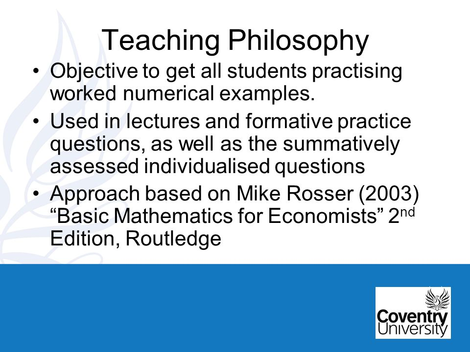 Teaching Philosophy Objective to get all students practising worked numerical examples.
