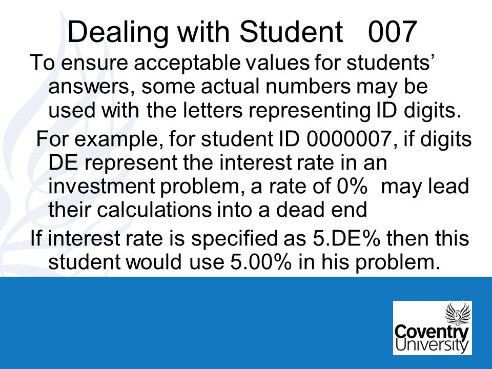 Dealing with Student 007 To ensure acceptable values for students answers, some actual numbers may be used with the letters representing ID digits.