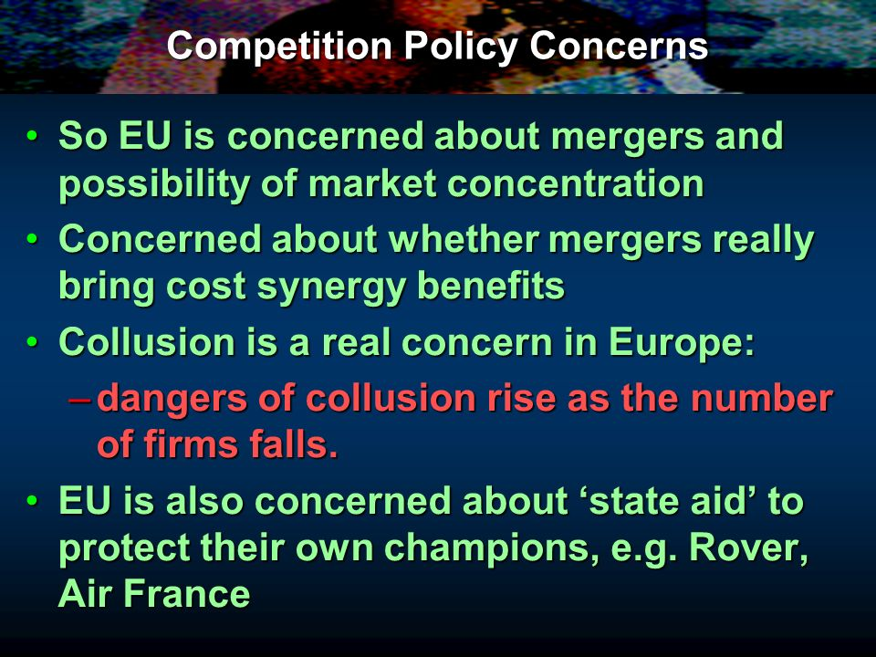 Competition Policy Concerns So EU is concerned about mergers and possibility of market concentrationSo EU is concerned about mergers and possibility o