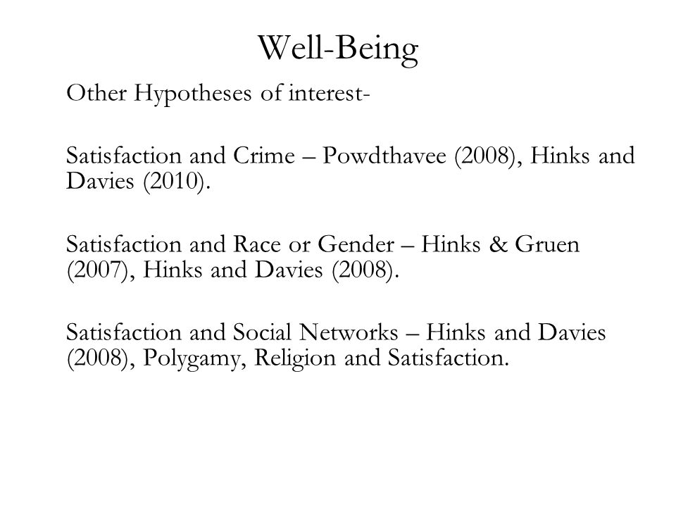 Well-Being Other Hypotheses of interest- Satisfaction and Crime – Powdthavee (2008), Hinks and Davies (2010).