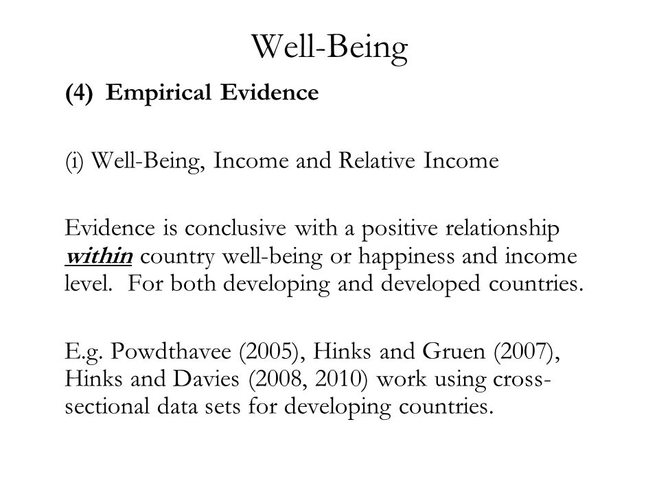 Well-Being (4)Empirical Evidence (i) Well-Being, Income and Relative Income Evidence is conclusive with a positive relationship within country well-be