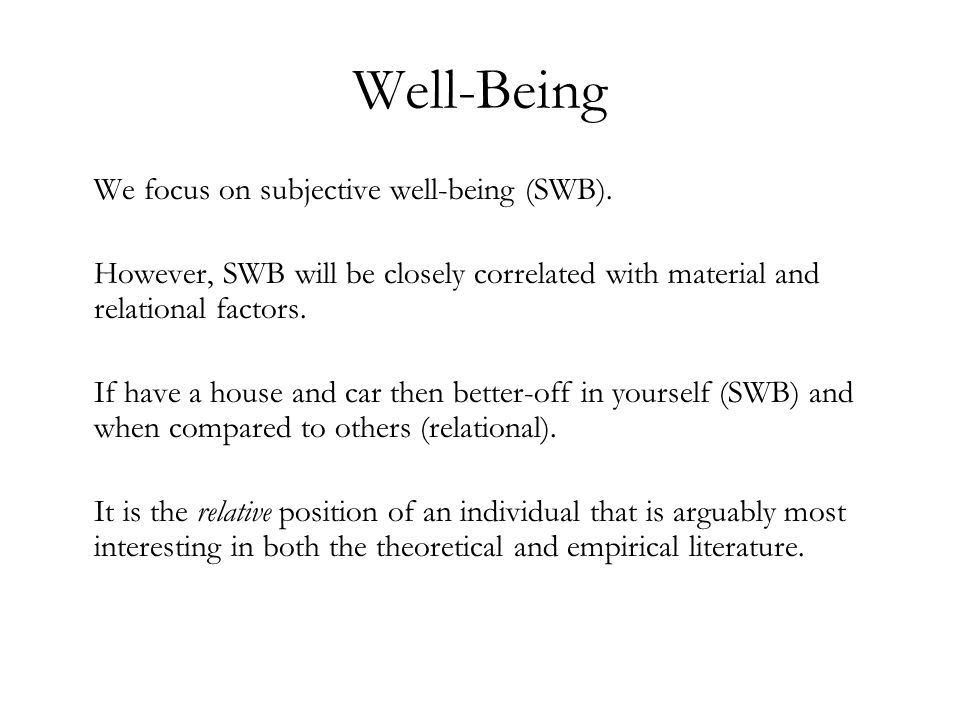 Well-Being We focus on subjective well-being (SWB).
