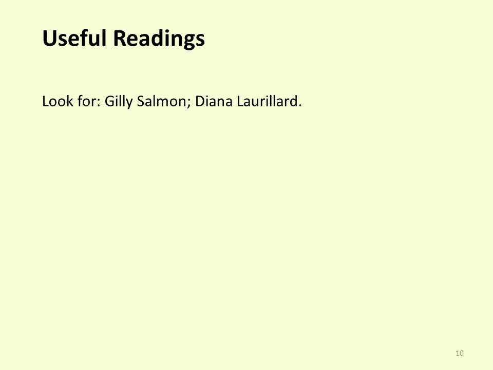 10 Useful Readings Look for: Gilly Salmon; Diana Laurillard.