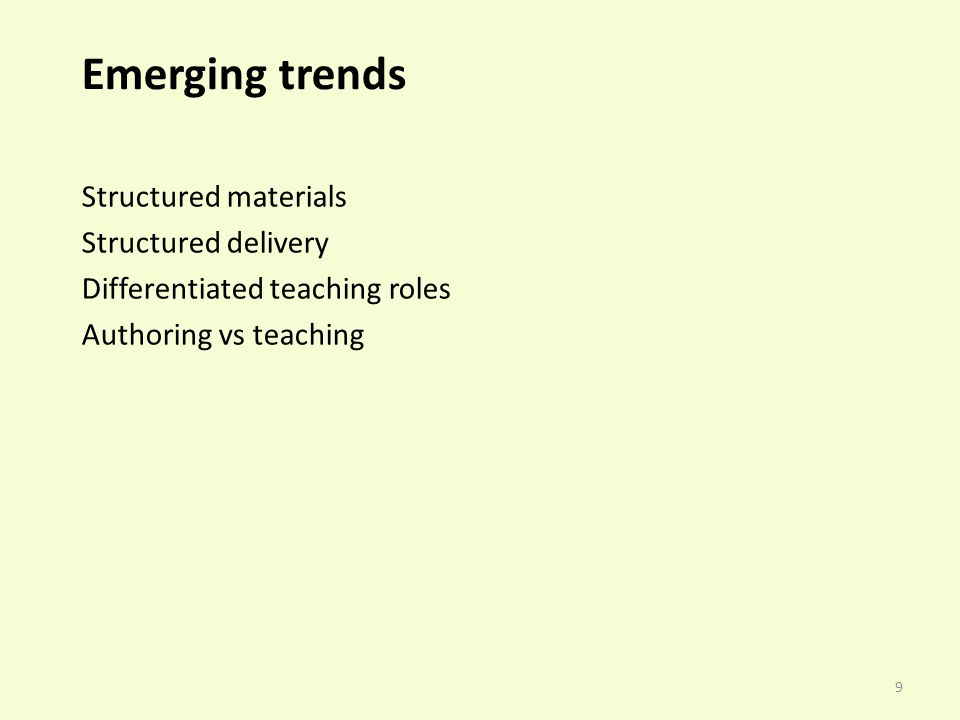 9 Emerging trends Structured materials Structured delivery Differentiated teaching roles Authoring vs teaching