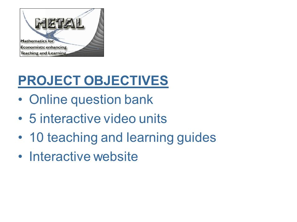 PROJECT OBJECTIVES Online question bank 5 interactive video units 10 teaching and learning guides Interactive website