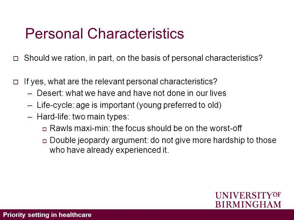 Priority setting in healthcare Personal Characteristics Should we ration, in part, on the basis of personal characteristics.