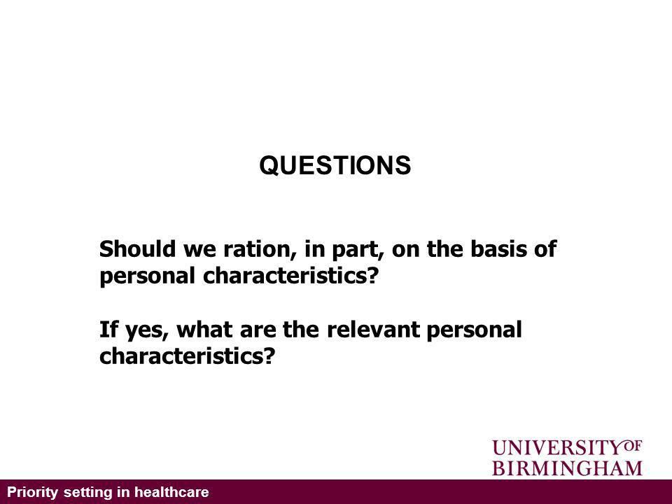 Priority setting in healthcare QUESTIONS Should we ration, in part, on the basis of personal characteristics.