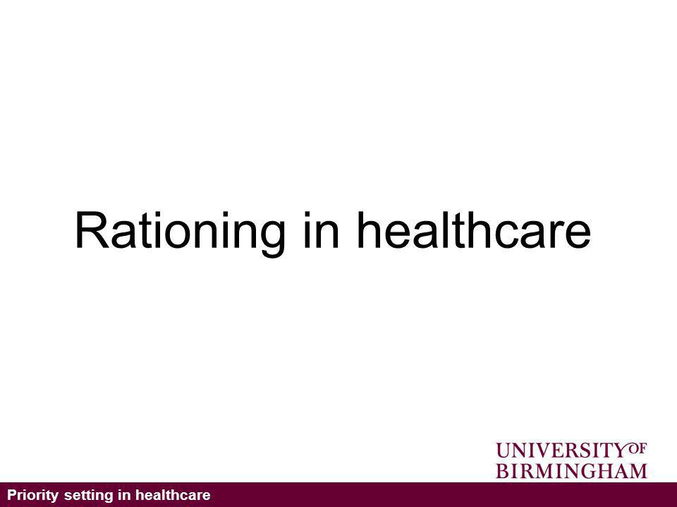 Priority setting in healthcare Rationing in healthcare