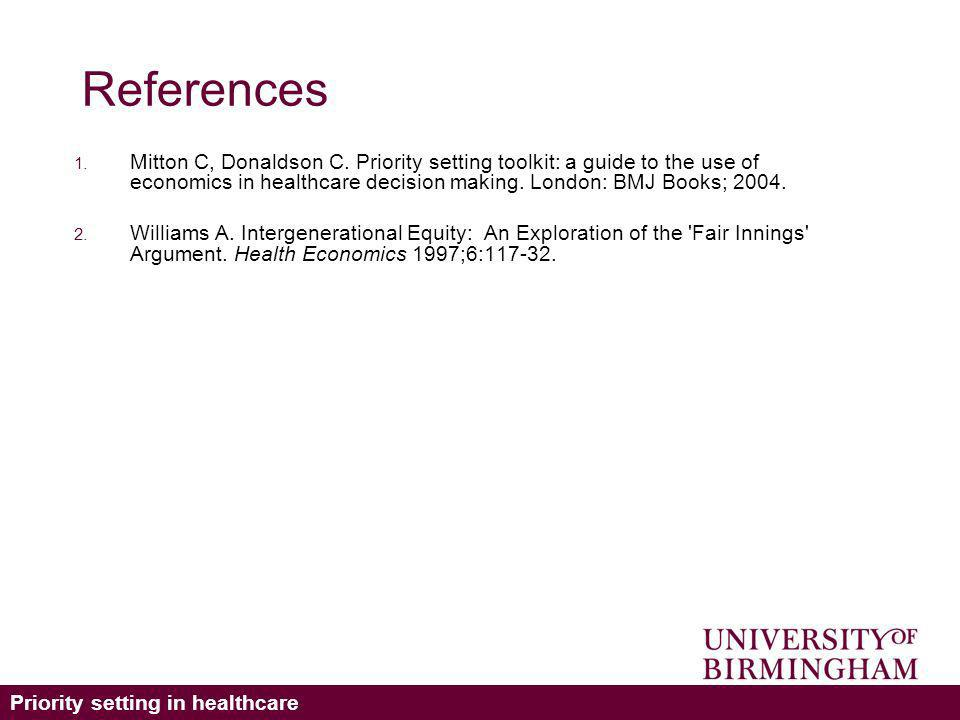 Priority setting in healthcare References 1. Mitton C, Donaldson C.