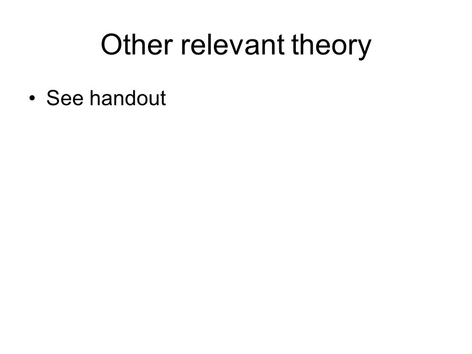 Other relevant theory See handout