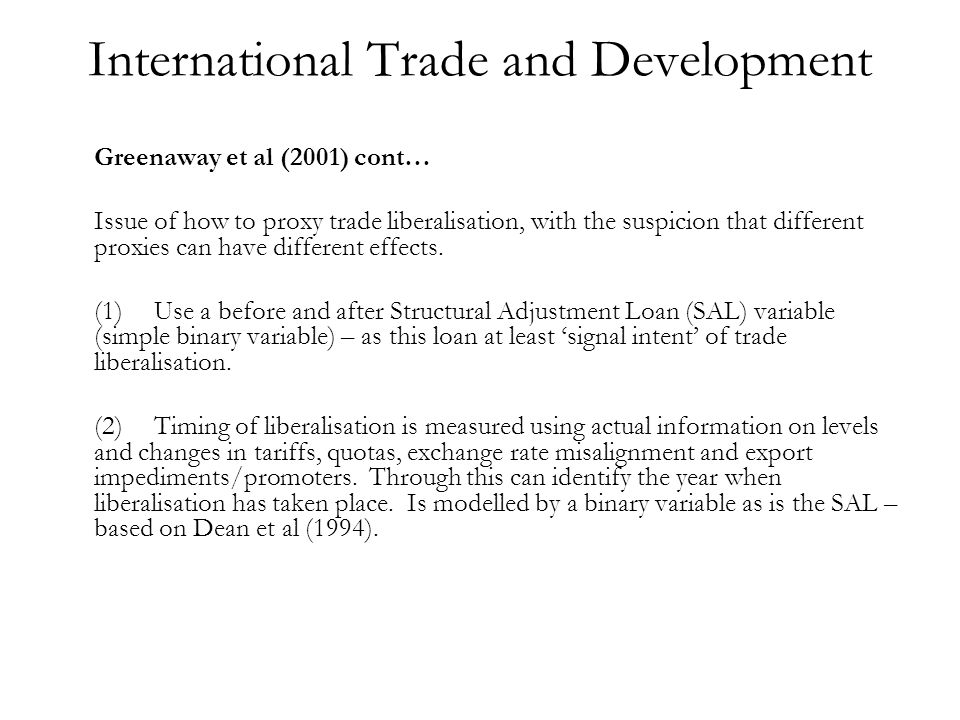 International Trade and Development Greenaway et al (2001) cont… Issue of how to proxy trade liberalisation, with the suspicion that different proxies