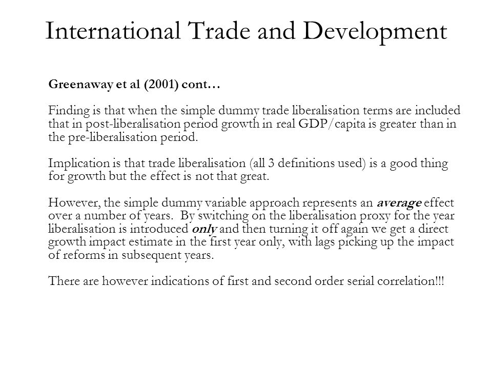 International Trade and Development Greenaway et al (2001) cont… Finding is that when the simple dummy trade liberalisation terms are included that in