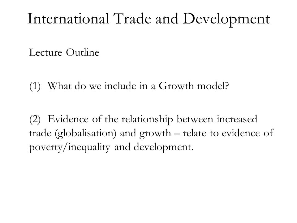 Lecture Outline (1)What do we include in a Growth model.
