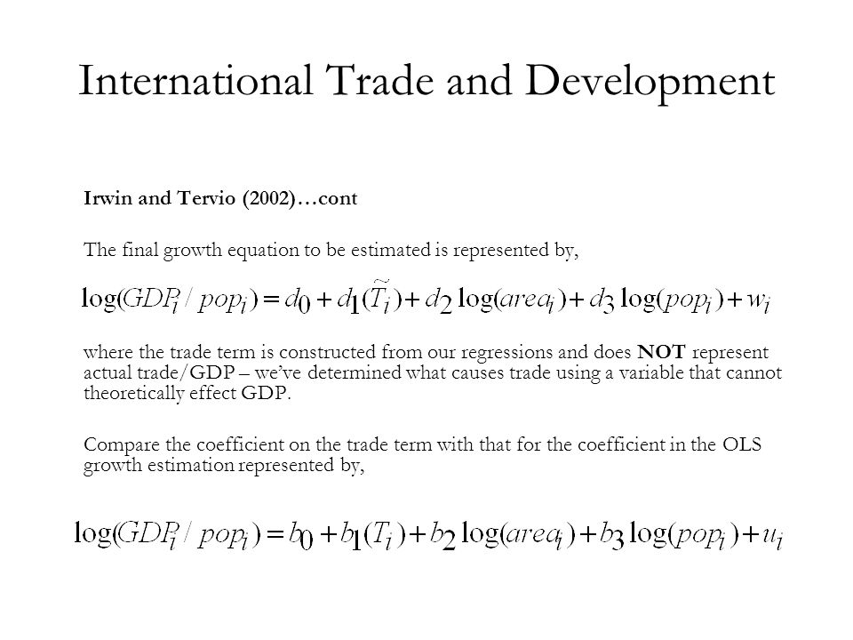 International Trade and Development Irwin and Tervio (2002)…cont The final growth equation to be estimated is represented by, where the trade term is
