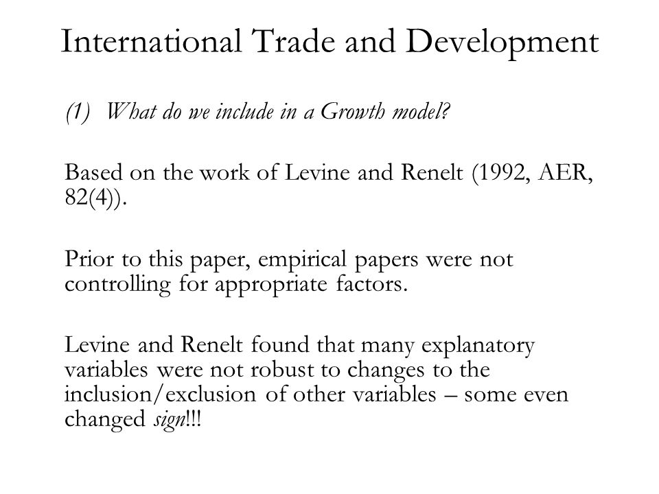 International Trade and Development Irwin and Tervio (2002)…cont The final growth equation to be estimated is represented by, where the trade term is constructed from our regressions and does NOT represent actual trade/GDP – weve determined what causes trade using a variable that cannot theoretically effect GDP.
