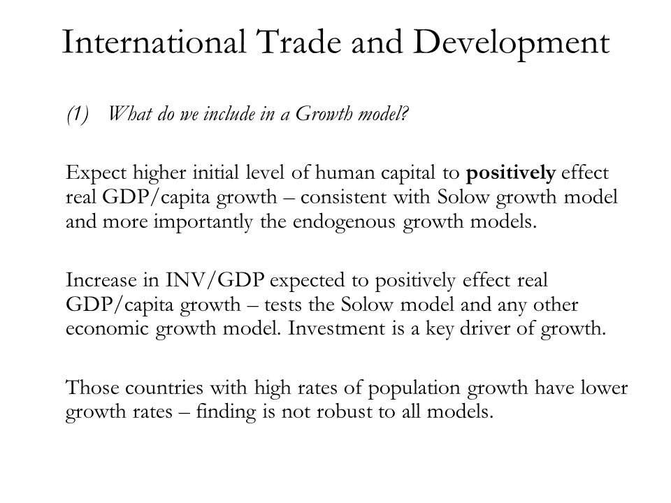 International Trade and Development (1)What do we include in a Growth model? Expect higher initial level of human capital to positively effect real GD