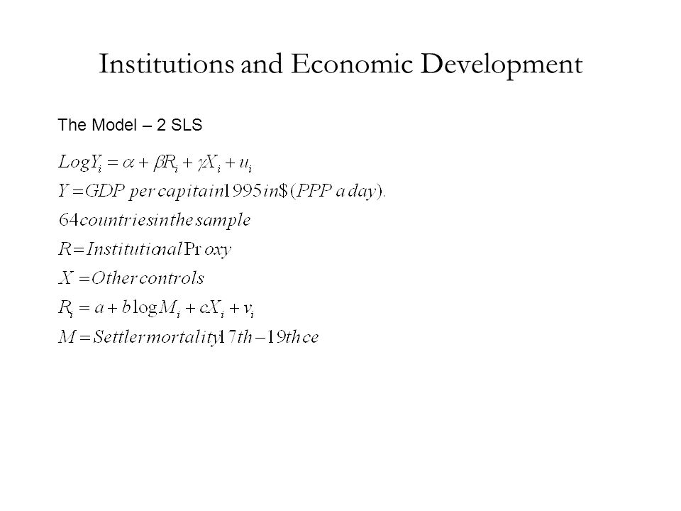 Institutions and Economic Development The Model – 2 SLS