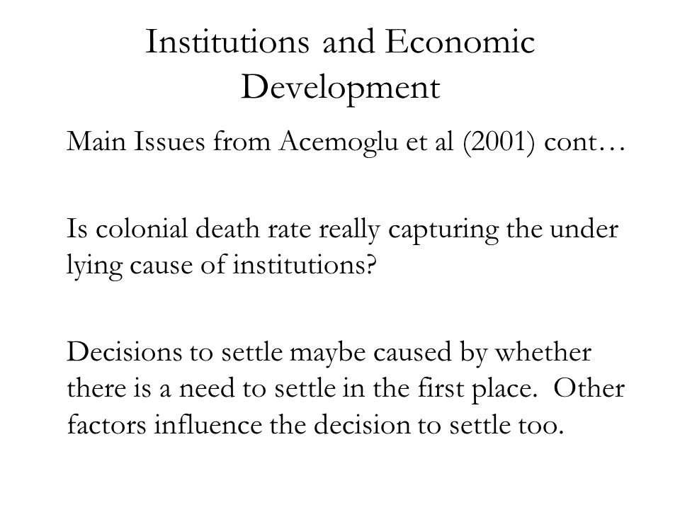 Institutions and Economic Development Main Issues from Acemoglu et al (2001) cont… Is colonial death rate really capturing the under lying cause of in