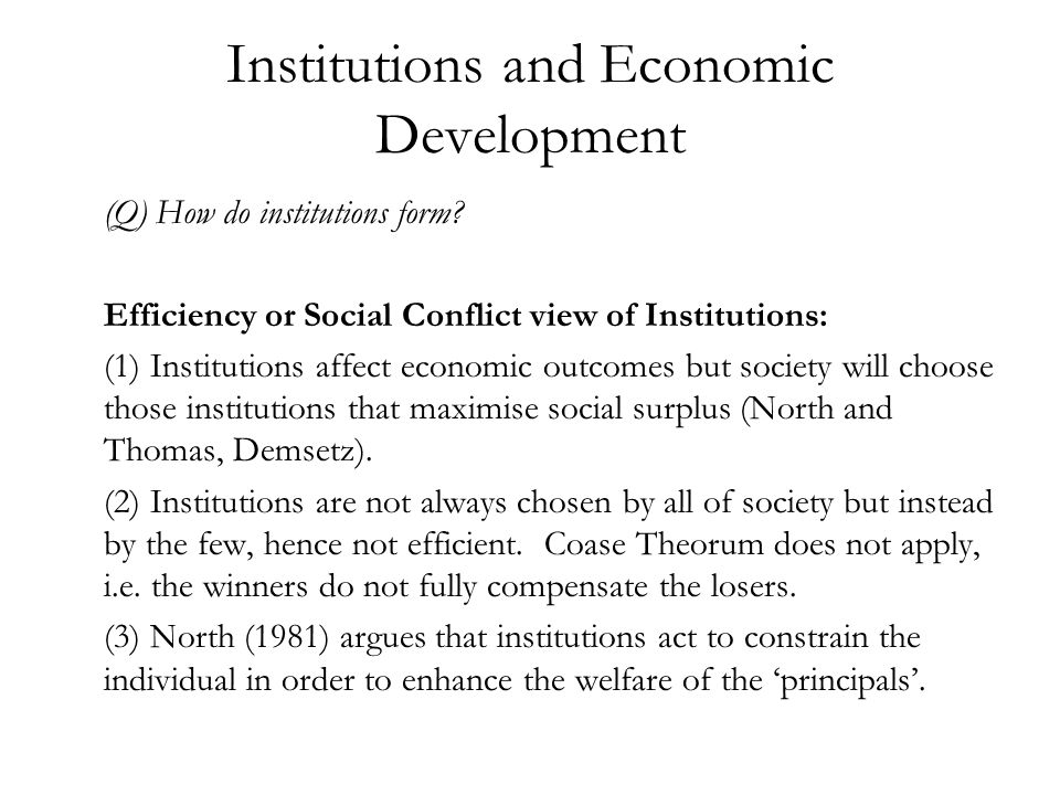 Institutions and Economic Development (Q) How do institutions form? Efficiency or Social Conflict view of Institutions: (1) Institutions affect econom