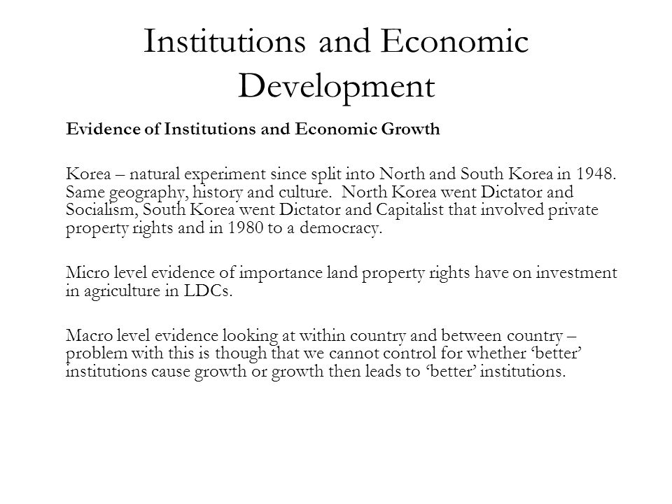 Institutions and Economic Development Evidence of Institutions and Economic Growth Korea – natural experiment since split into North and South Korea i