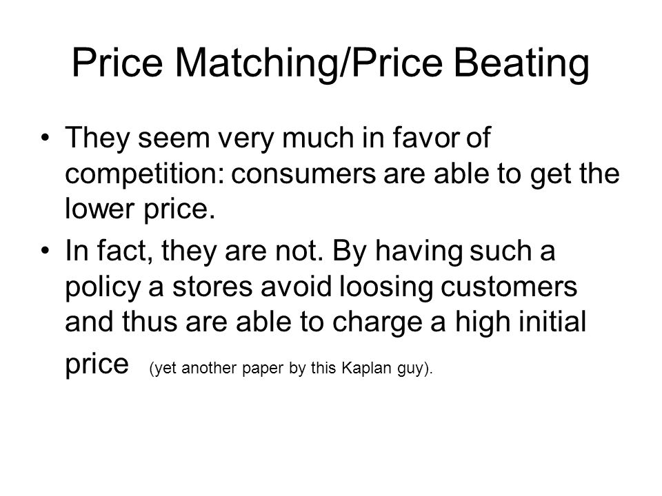 Price Matching/Price Beating They seem very much in favor of competition: consumers are able to get the lower price.