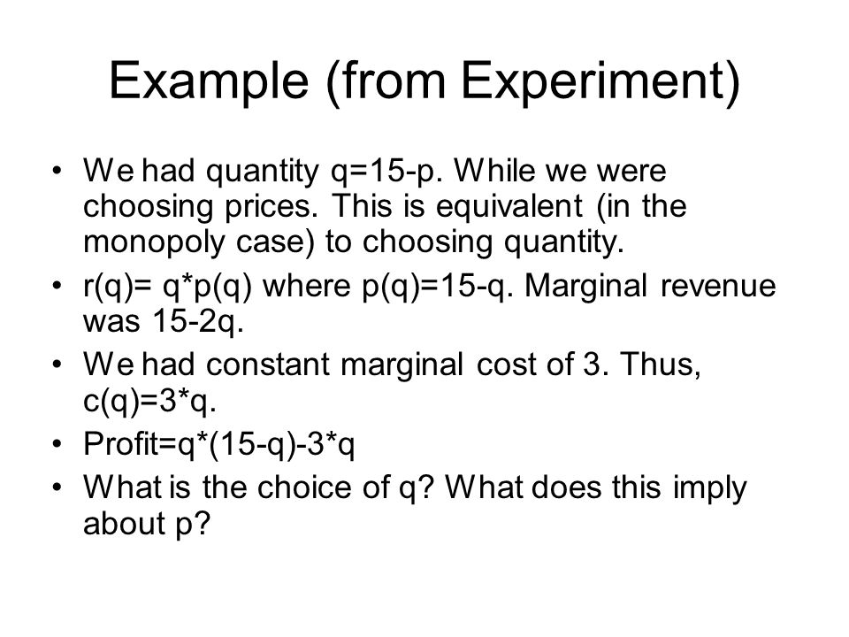 Example (from Experiment) We had quantity q=15-p. While we were choosing prices.