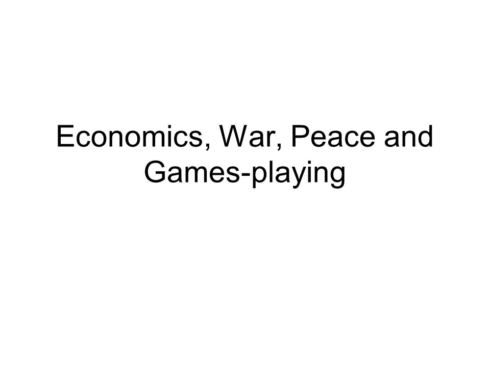 Economics, War, Peace and Games-playing