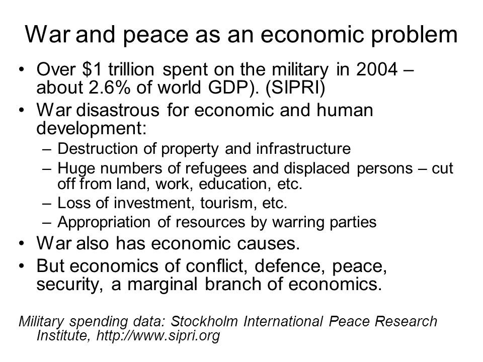 War and peace as an economic problem Over $1 trillion spent on the military in 2004 – about 2.6% of world GDP).