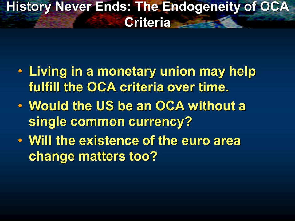 History Never Ends: The Endogeneity of OCA Criteria Living in a monetary union may help fulfill the OCA criteria over time.Living in a monetary union may help fulfill the OCA criteria over time.