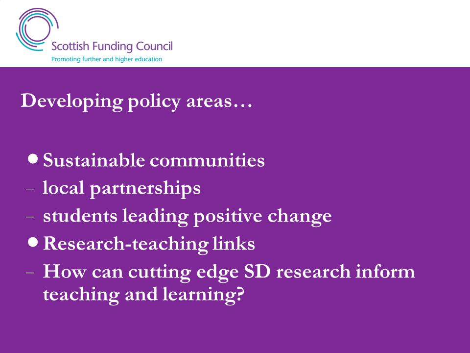 Developing policy areas… Sustainable communities local partnerships students leading positive change Research-teaching links How can cutting edge SD r