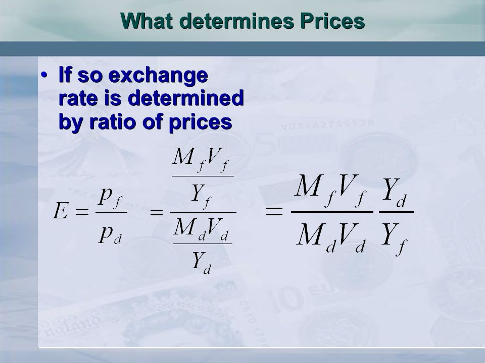 What determines Prices If so exchange rate is determined by ratio of prices