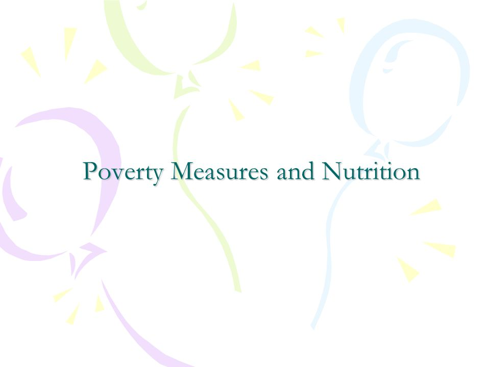 Poverty Measures and Nutrition The conditional term means that individual is income must be below the chosen poverty line.
