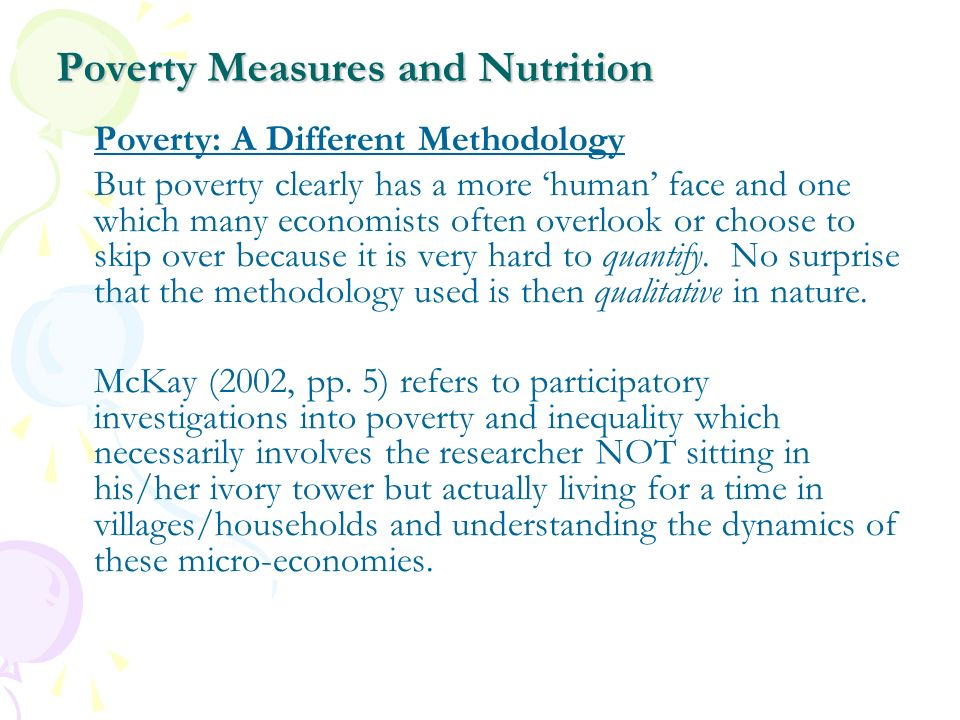 Poverty Measures and Nutrition Poverty: A Different Methodology But poverty clearly has a more human face and one which many economists often overlook