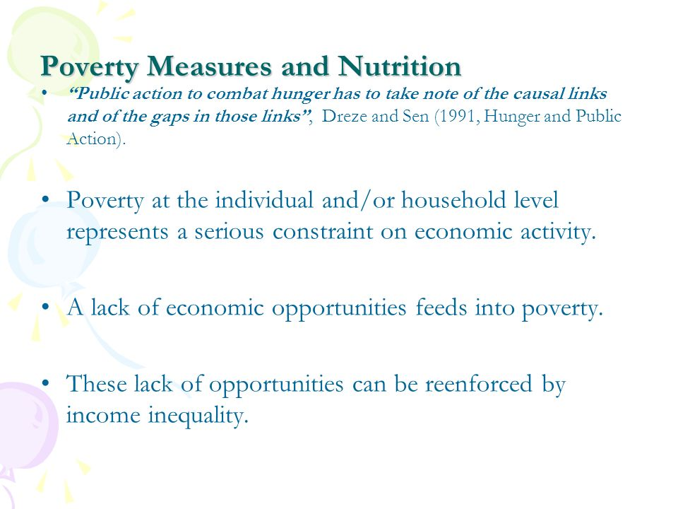 Poverty Measures and Nutrition Income inequality though represents one (very important) component of economic inequality defined by Ray (1998, p.p170) as: …the fundamental disparity that permits one individual certain material choices, while denying another individual those very same choices.