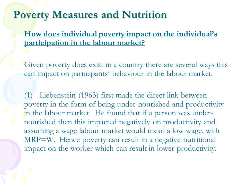 Poverty Measures and Nutrition How does individual poverty impact on the individuals participation in the labour market? Given poverty does exist in a
