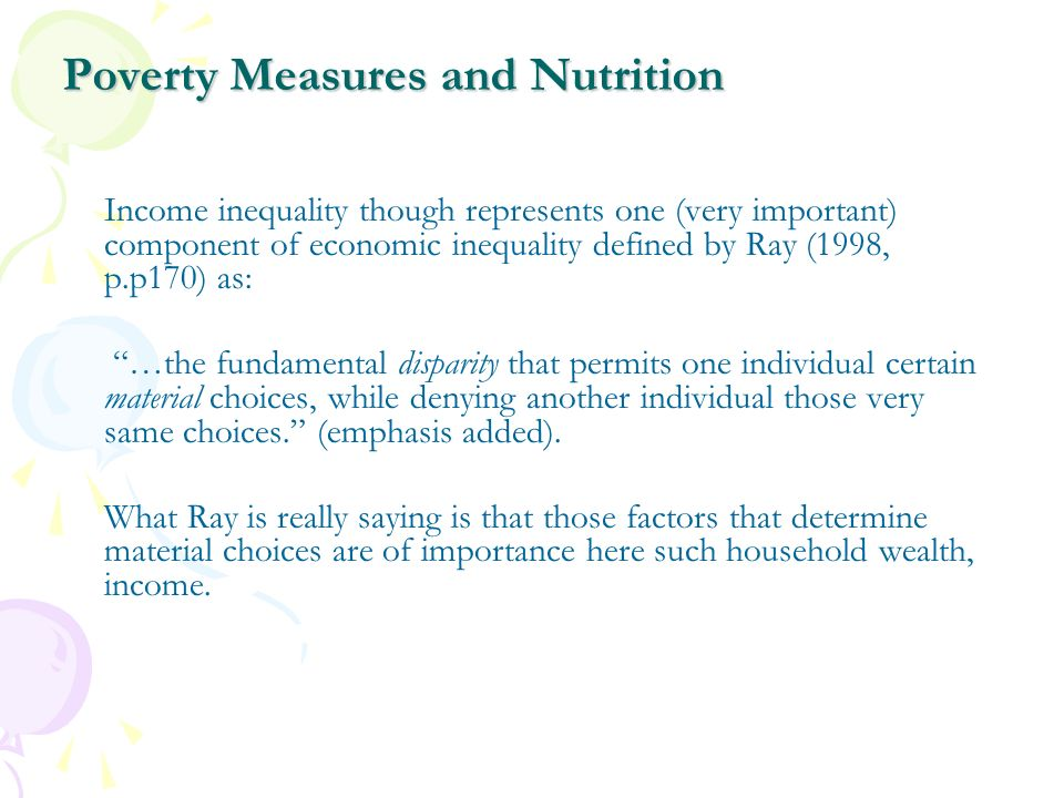 Poverty Measures and Nutrition Income inequality though represents one (very important) component of economic inequality defined by Ray (1998, p.p170)