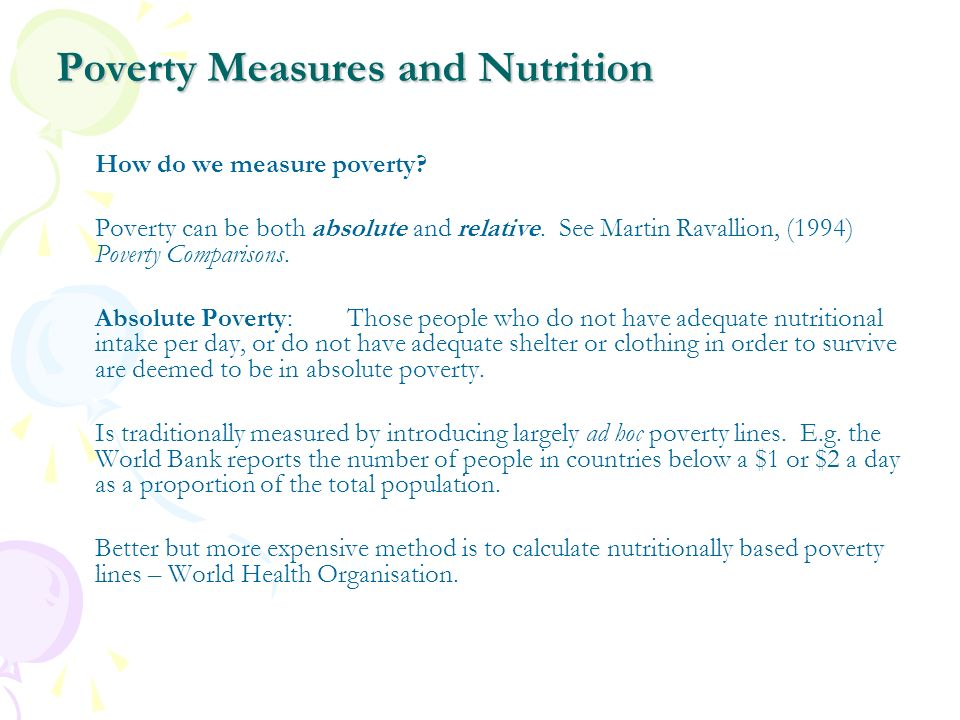 Poverty Measures and Nutrition Critique of Poverty Lines Generally, ad hoc shares of the average income per person are taken to locate a poverty line.