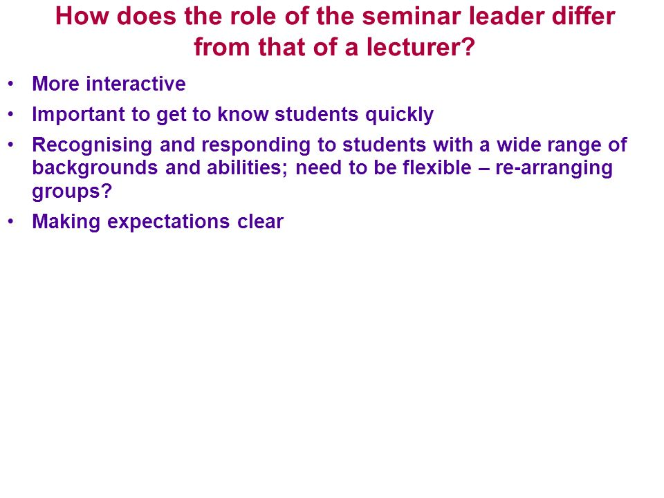 How does the role of the seminar leader differ from that of a lecturer.