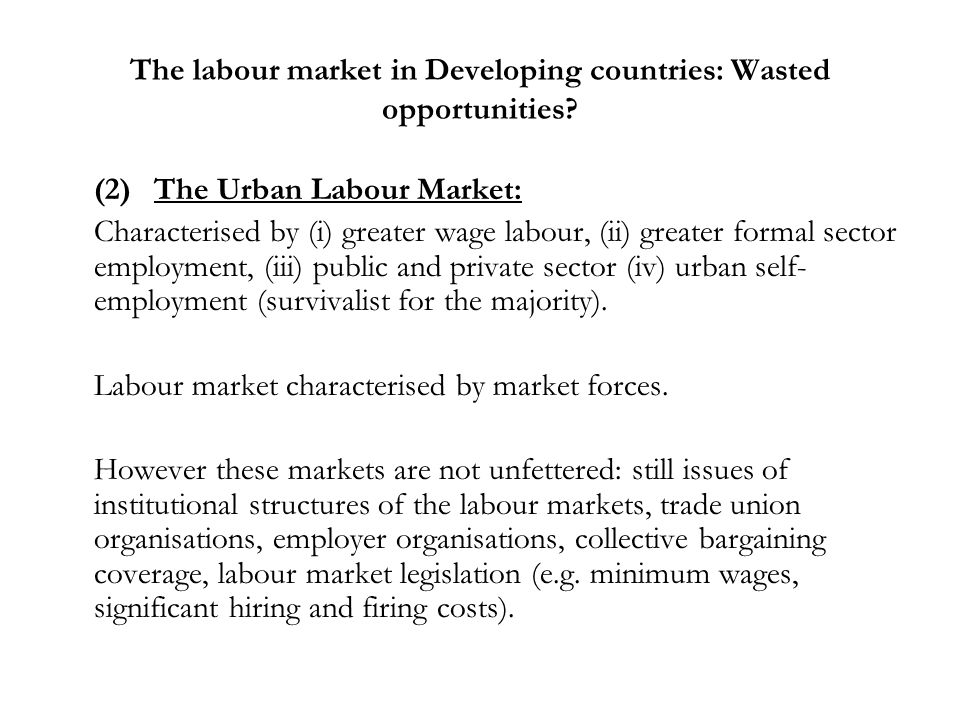 The labour market in Developing countries: Wasted opportunities? (2)The Urban Labour Market: Characterised by (i) greater wage labour, (ii) greater fo