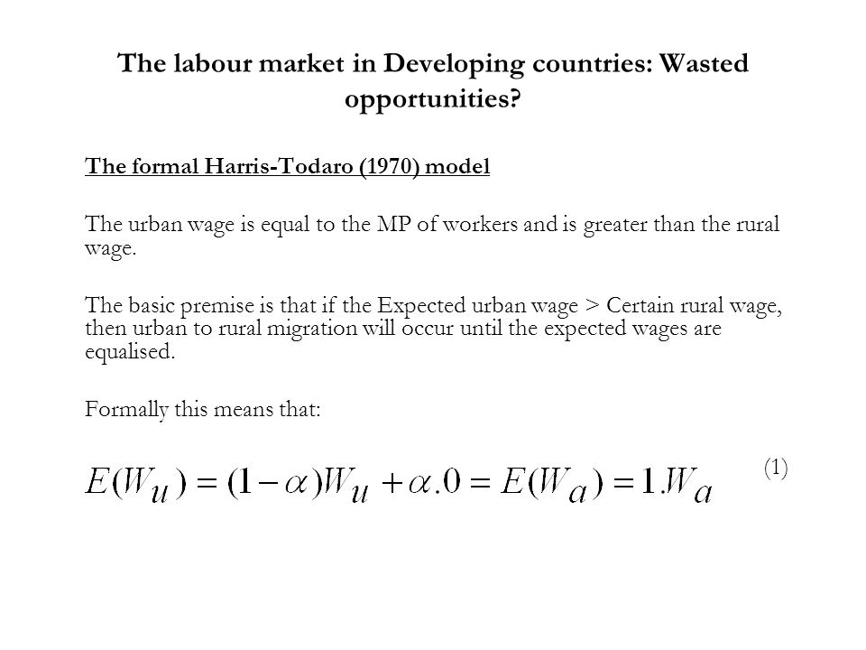 The labour market in Developing countries: Wasted opportunities? The formal Harris-Todaro (1970) model The urban wage is equal to the MP of workers an