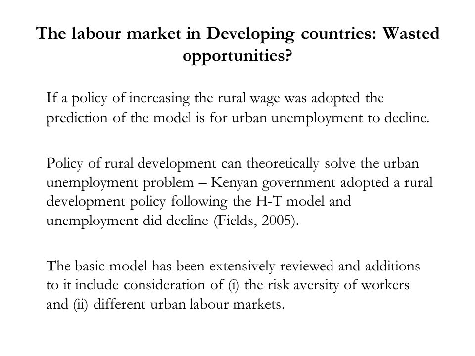 The labour market in Developing countries: Wasted opportunities? If a policy of increasing the rural wage was adopted the prediction of the model is f