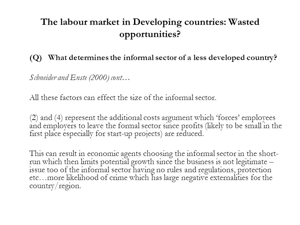 The labour market in Developing countries: Wasted opportunities? (Q)What determines the informal sector of a less developed country? Schneider and Ens