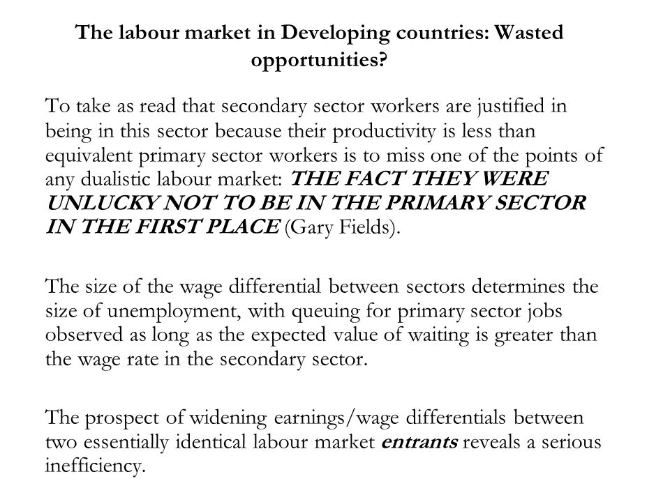 The labour market in Developing countries: Wasted opportunities? To take as read that secondary sector workers are justified in being in this sector b