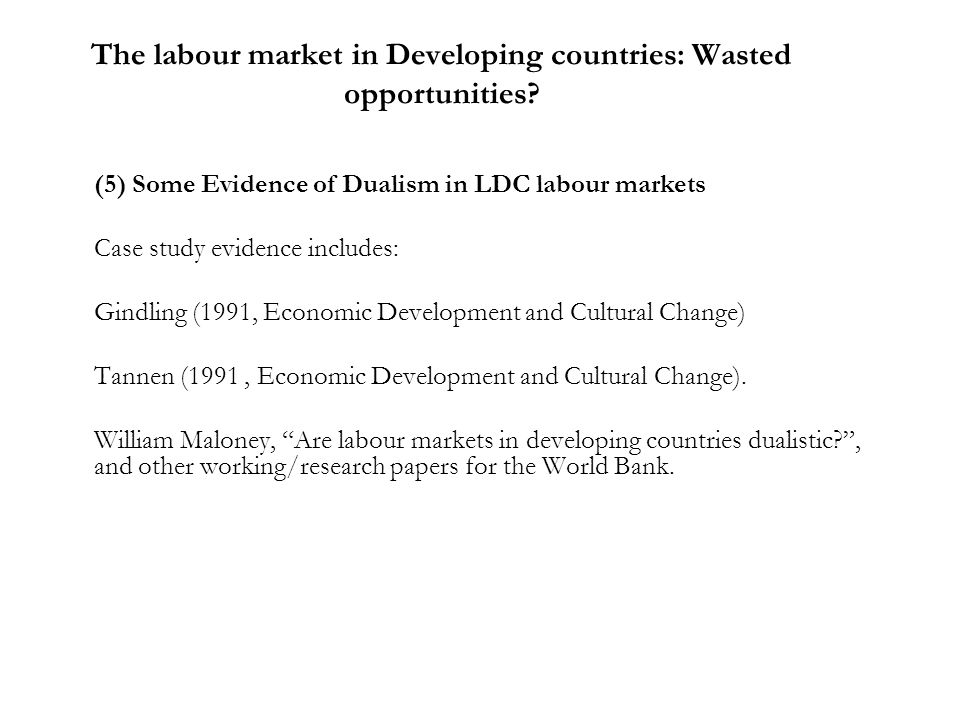 The labour market in Developing countries: Wasted opportunities? (5) Some Evidence of Dualism in LDC labour markets Case study evidence includes: Gind
